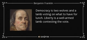 Getting the Idea of Government and Political Authority Out of Your Mind Democracy-is-two-wolves-and-a-lamb-voting-on-what-to-have-for-lunch-benjamin-franklin-quote-300x1411