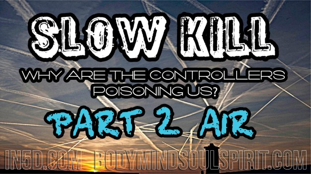 SLOW KILL - Why Are The Controllers Poisoning Us? Part II: Air
