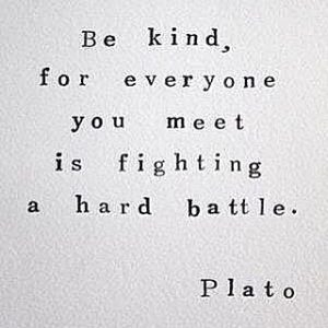 hyper-dimensional entities be kind hard battle plato quote
