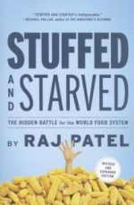 """Stuffed and Starved"": Raj Patel's comprehensive investigation into the global food network is useful for students to reflect on patterns of poverty that persist today."