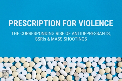 Prescription For Violence: The Corresponding Rise of Antidepressants, SSRIs & Mass Shootings